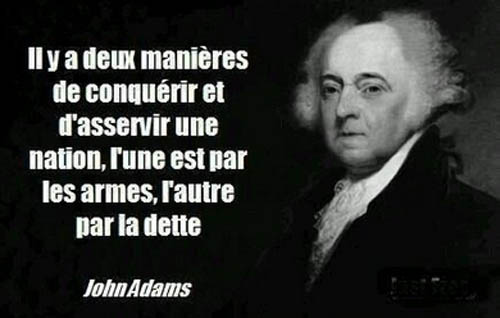 « Il y a deux manières de conquérir et d'asservir une nation, l'une est par les armes, l'autre par la dette.» Sur fond noir, une peinture de John Adams